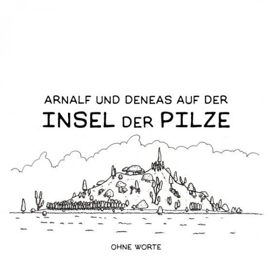Cover-Bild Arnalf und Deneas auf der Insel der Pilze / Arnalf und Deneas auf der Insel der Pilze 1: Ohne Worte
