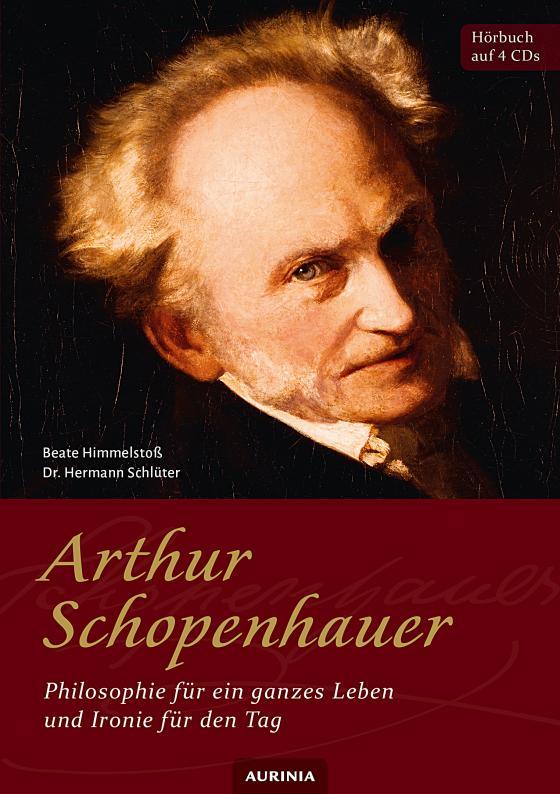 Cover-Bild Arthur Schopenhauer - Philosophie für ein ganzes Leben und Ironie für den Tag