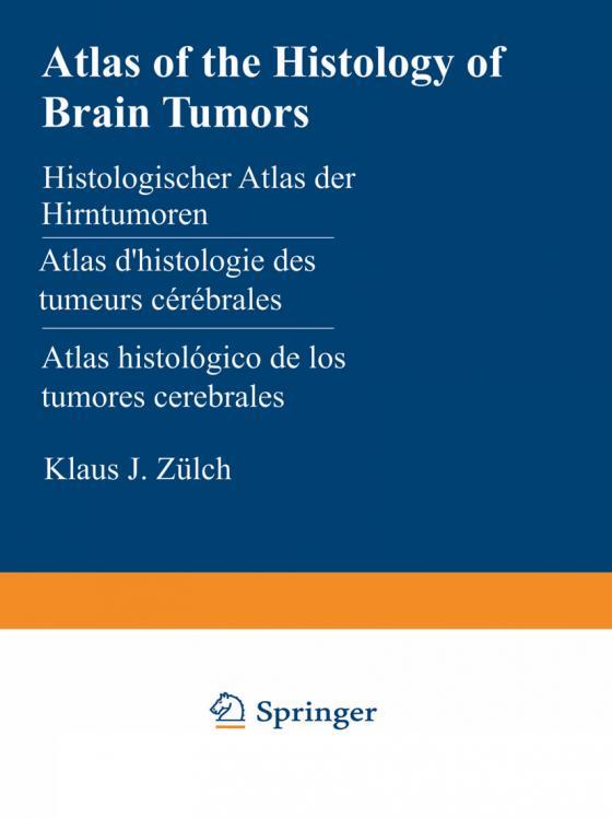 Cover-Bild Atlas of the Histology of Brain Tumors / Histologischer Atlas der Hirntumoren / Atlas d'histologie des tumeurs cérébrales / Atlas histológico de los tumores cerebrales / Гистологический атлас опухолей мозга человека