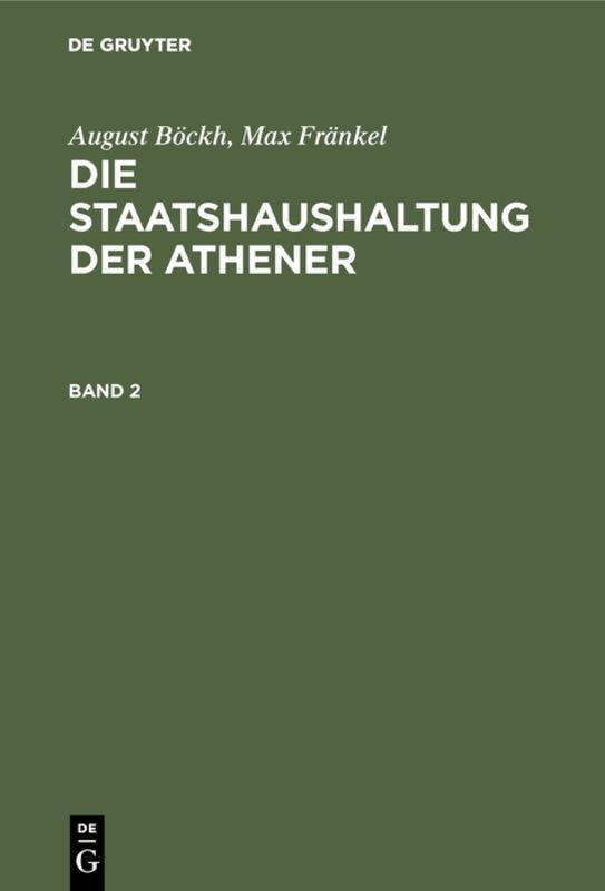 Cover-Bild August Böckh; Max Fränkel: Die Staatshaushaltung der Athener / August Böckh; Max Fränkel: Die Staatshaushaltung der Athener. Band 2