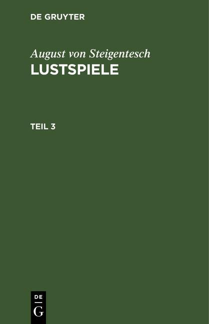 Cover-Bild August von Steigentesch: Lustspiele / August von Steigentesch: Lustspiele. Teil 3