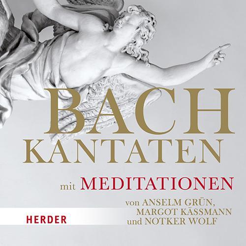 Cover-Bild Bach-Kantaten mit Meditationen von Anselm Grün, Margot Käßmann und Notker Wolf