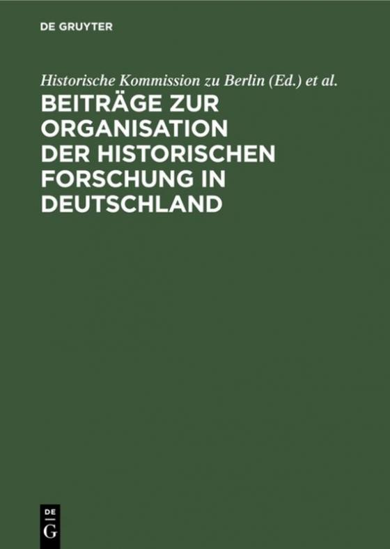 Cover-Bild Beiträge zur Organisation der historischen Forschung in Deutschland