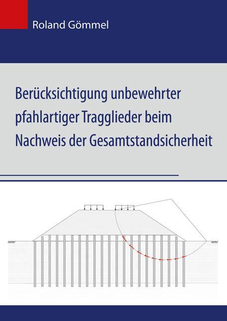 Cover-Bild Berücksichtigung unbewehrter pfahlartiger Tragglieder beim Nachweis der Gesamtstandsicherheit