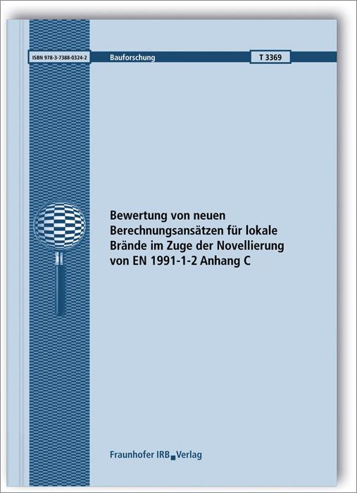 Cover-Bild Bewertung von neuen Berechnungsansätzen für lokale Brände im Zuge der Novellierung von EN 1991-1-2 Anhang C.