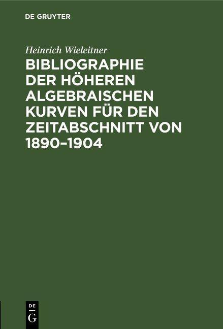 Cover-Bild Bibliographie der höheren algebraischen Kurven für den Zeitabschnitt von 1890–1904