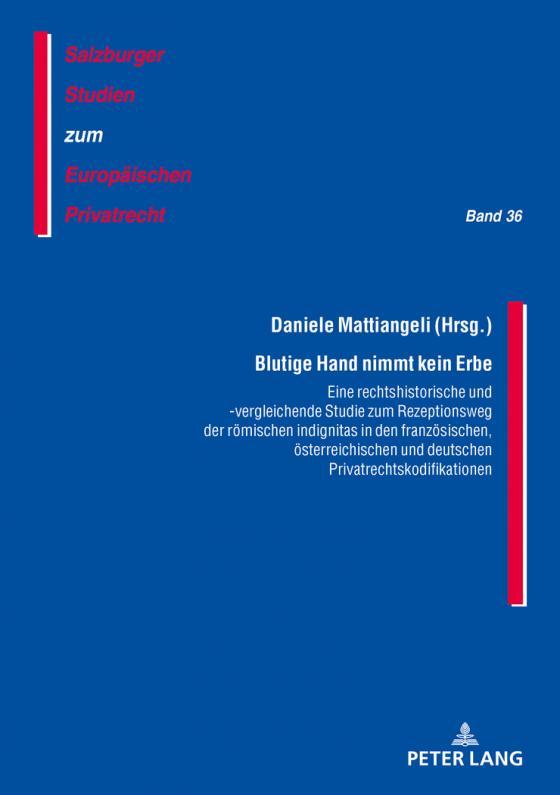 Cover-Bild Blutige Hand nimmt kein Erbe – Eine rechtshistorische und -vergleichende Studie zum Rezeptionsweg der römischen indignitas in den französischen, österreichischen und deutschen Privatrechtskodifikationen