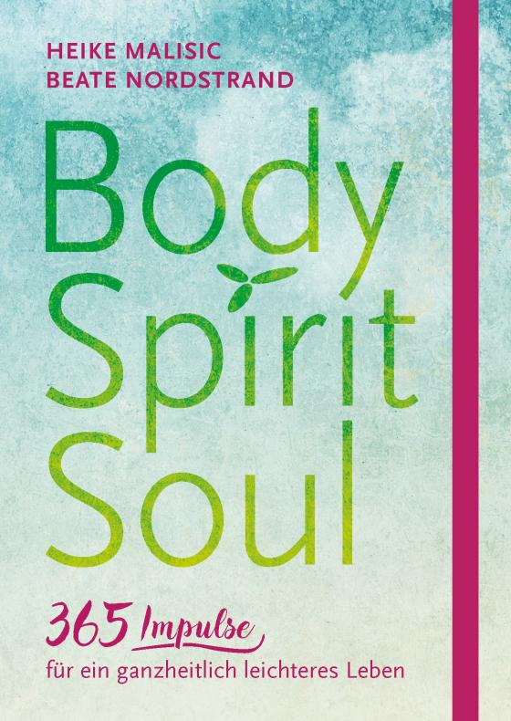 Cover-Bild Body, Spirit, Soul - 365 Impulse für ein ganzheitlich leichteres Leben