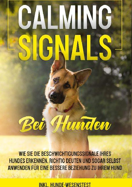Cover-Bild Calming Signals bei Hunden: Wie Sie die Beschwichtigungssignale Ihres Hundes erkennen, richtig deuten und sogar selbst anwenden für eine bessere Beziehung zu Ihrem Hund   inkl. Hunde-Wesenstest