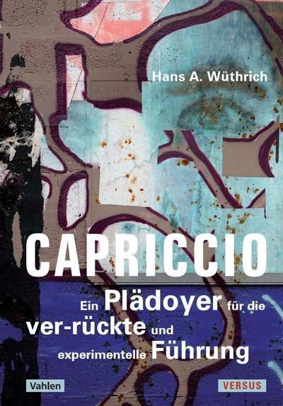 Cover-Bild Capriccio - Ein Plädoyer für die ver-rückte und experimentelle Führung