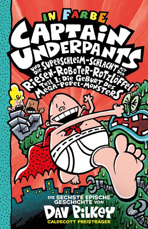 Cover-Bild Captain Underpants Band 6 - Captain Underpants und die Superschleim-Schlacht mit dem Riesen-Roboter-Rotzlöffel