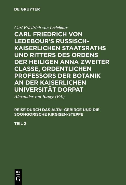 Cover-Bild Carl Friedrich von Ledebour's Russisch-Kaiserlichen Staatsraths und... / Reise durch das Altai-Gebirge und die soongorische Kirgisen-Steppe. Zweiter Theil