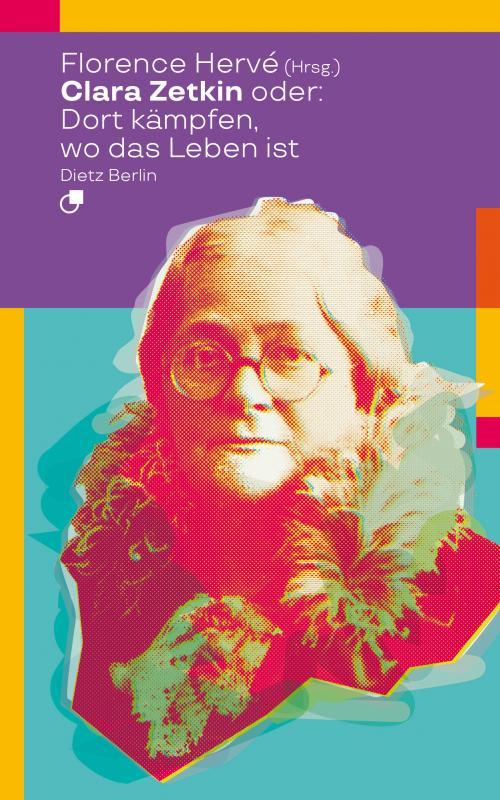 Cover-Bild Clara Zetkin oder: Dort kämpfen, wo das Leben ist