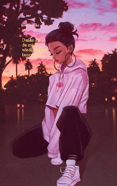 Cover-Bild Danke das du mich wieder fühlen lassen hast
