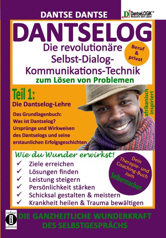 Cover-Bild DANTSELOG – Die revolutionäre Selbst-Dialog-Kommunikations-Technik zum Lösen von Problemen. Teil 1: Die Dantselog-Lehre