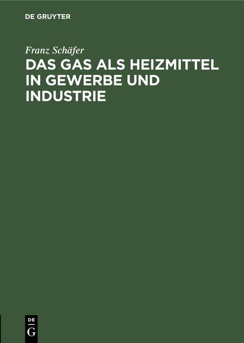 Cover-Bild Das Gas als Heizmittel in Gewerbe und Industrie