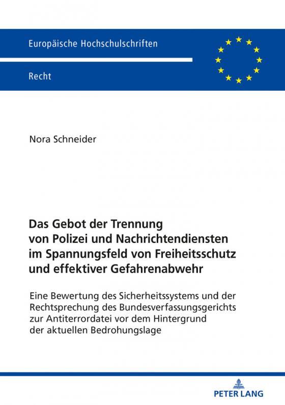Cover-Bild Das Gebot der Trennung von Polizei und Nachrichtendiensten im Spannungsfeld von Freiheitsschutz und effektiver Gefahrenabwehr