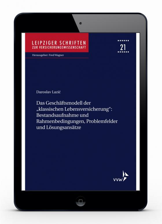 """Cover-Bild Das Geschäftsmodell der """"klassischen Lebensversicherung"""" - Bestandsaufnahme und Rahmenbedingungen, Problemfelder und Lösungsansätze"""