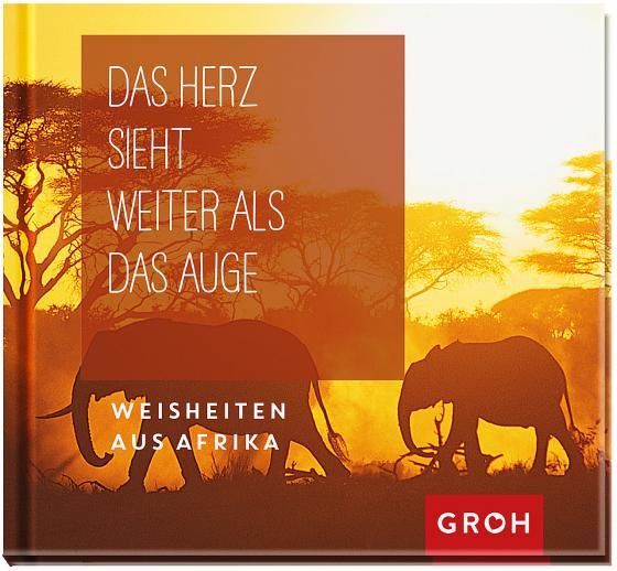 Cover-Bild Das Herz sieht weiter als das Auge: Weisheiten aus Afrika
