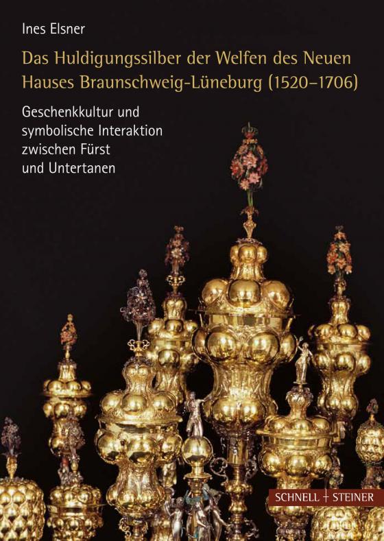 Cover-Bild Das Huldigungssilber der Welfen des Neuen Hauses Lüneburg (1520-1706)