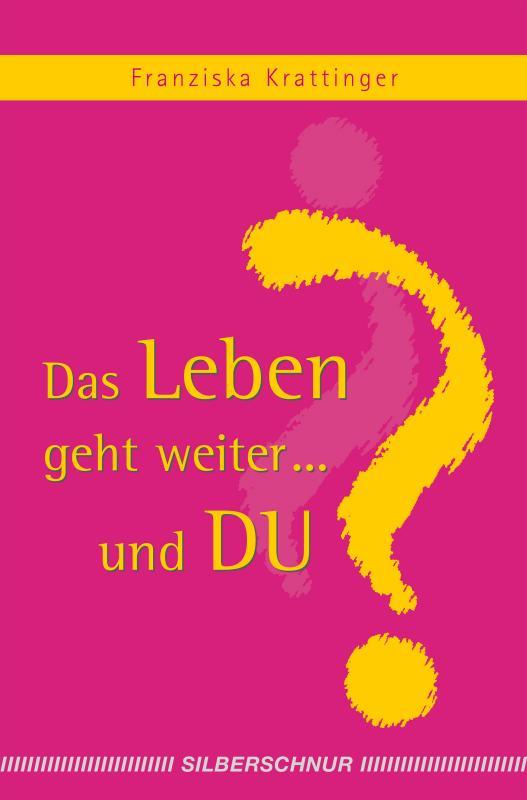Cover-Bild Das Leben geht weiter... und Du?