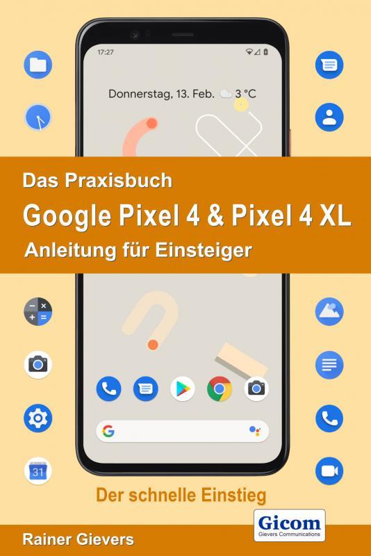 Cover-Bild Das Praxisbuch Google Pixel 4 & Pixel 4 XL - Anleitung für Einsteiger