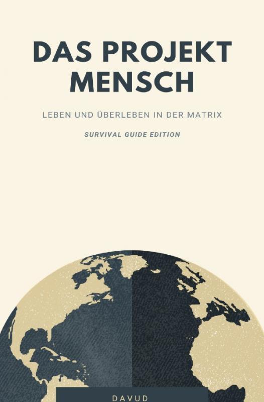 Cover-Bild Das Projekt Mensch - Leben und Überleben in der Matrix (Survival Guide Edition)