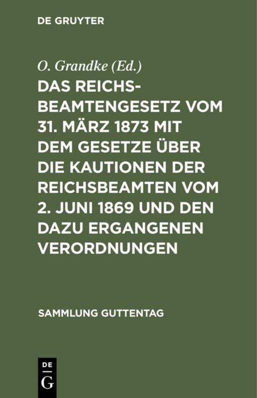 Cover-Bild Das Reichsbeamtengesetz vom 31. März 1873 mit dem Gesetze über die Kautionen der Reichsbeamten vom 2. Juni 1869 und den dazu ergangenen Verordnungen