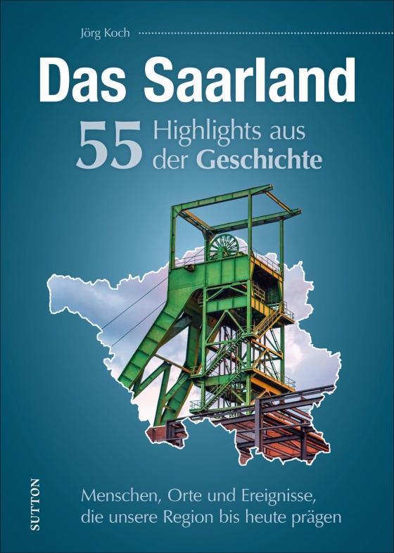 Cover-Bild Das Saarland. 55 Highlights aus der Geschichte