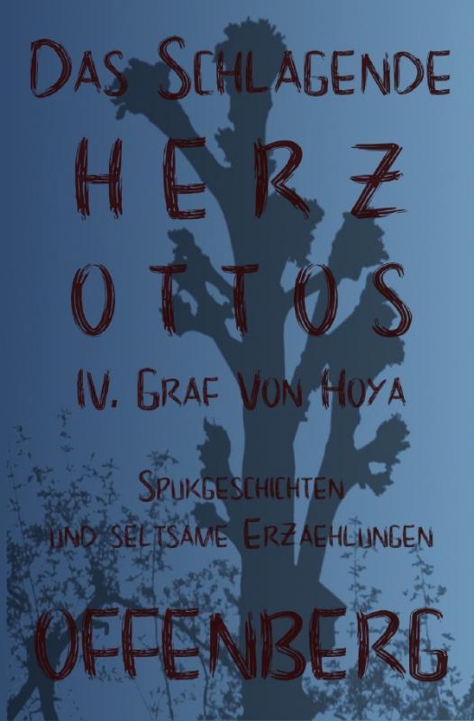 Cover-Bild Das schlagende Herz Ottos IV. Graf von Hoya oder Die Walpurgisnacht auf dem Huckberg