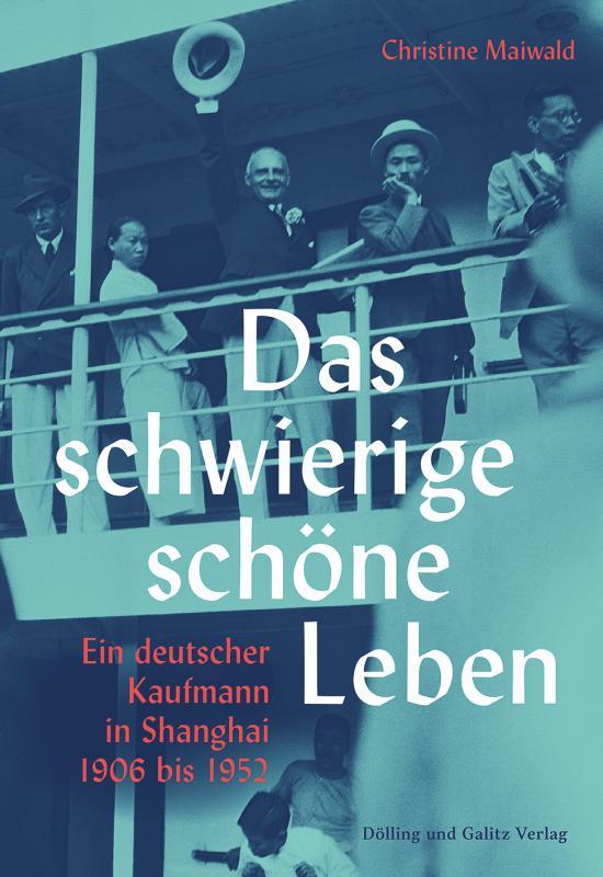 Cover-Bild Das schwierige schöne Leben. Ein deutscher Kaufmann in Shanghai 1906 bis 1952