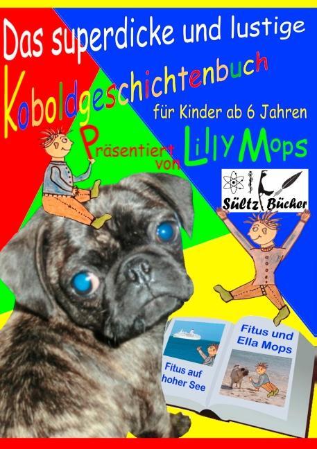 Cover-Bild Das superdicke und lustige Koboldgeschichtenbuch für Kinder - präsentiert von Lilly Mops