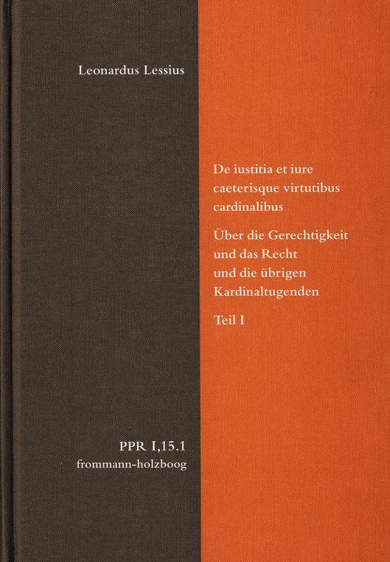 Cover-Bild De iustitia et iure caeterisque virtutibus cardinalibus. Über die Gerechtigkeit und das Recht und die übrigen Kardinaltugenden. Teil I