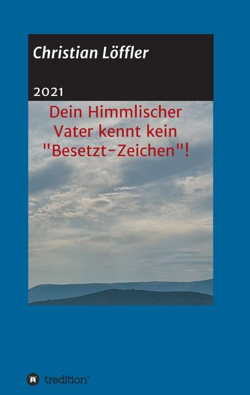 """Cover-Bild Dein Himmlischer Vater kennt kein """"Besetzt-Zeichen""""!"""