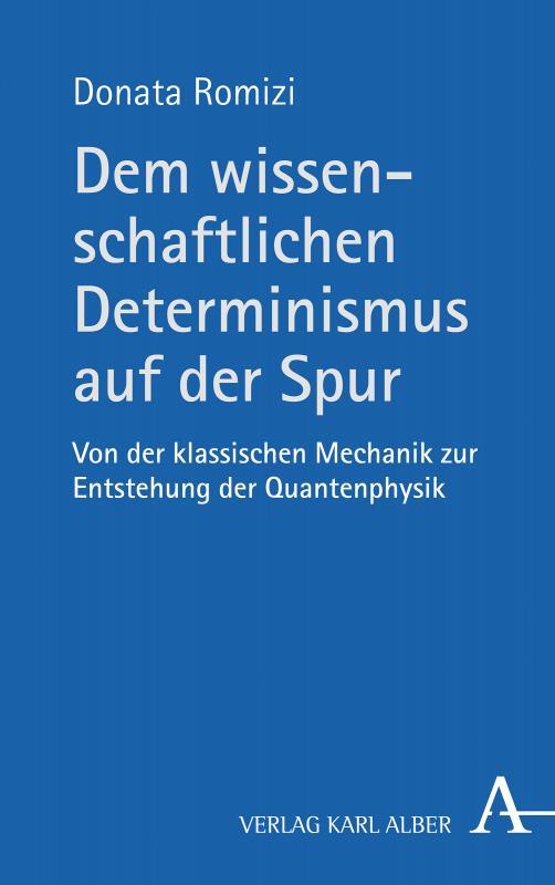 Cover-Bild Dem wissenschaftlichen Determinismus auf der Spur