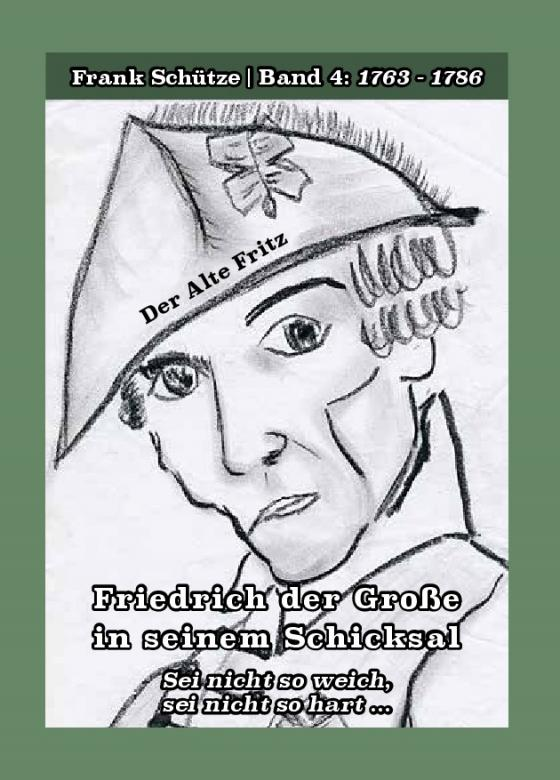 Cover-Bild Der Alte Fritz, 1763 bis 1786; Band 4 von: Friedrich der Große in seinem Schicksal