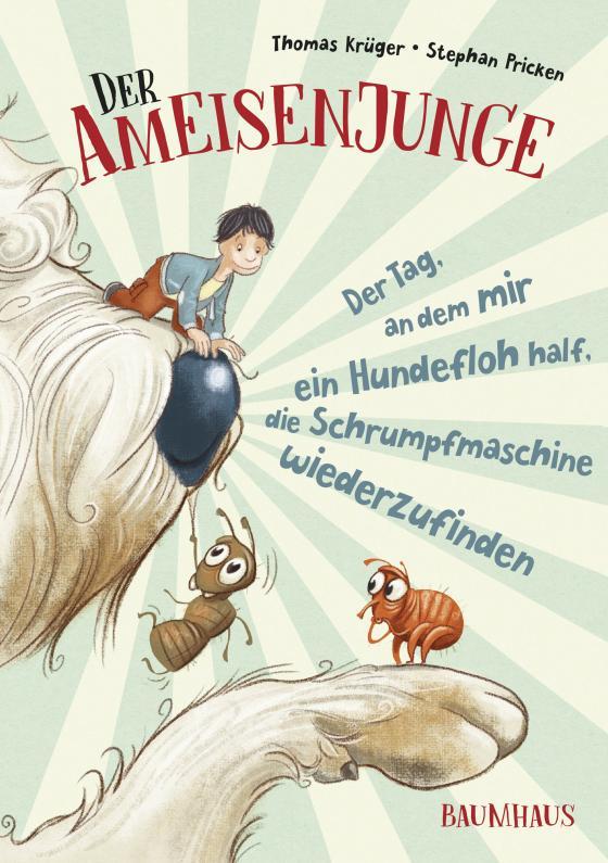 Cover-Bild Der Ameisenjunge - Der Tag, an dem mir ein Hundefloh half, die Schrumpfmaschine wiederzufinden