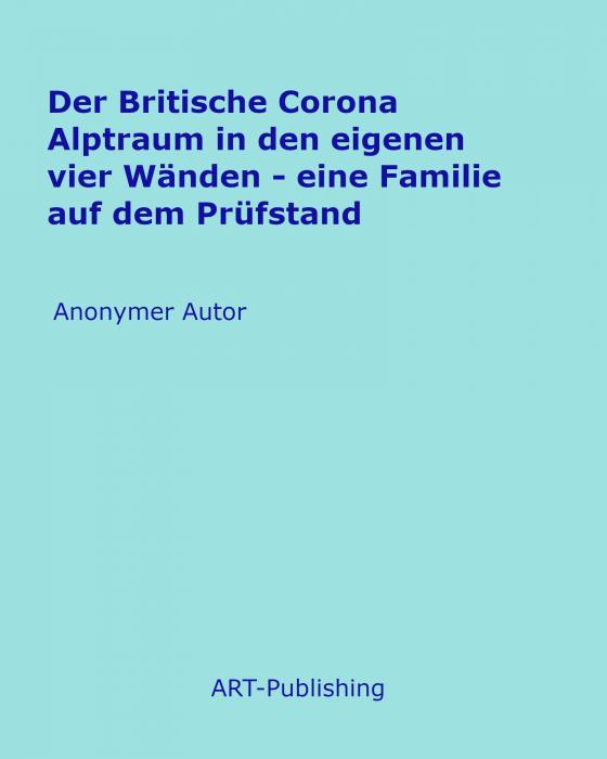 Cover-Bild Der Britische Corona Alptraum in den eigenen vier Wänden