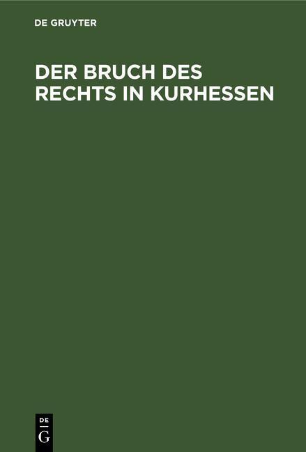 Cover-Bild Der Bruch des Rechts in Kurhessen