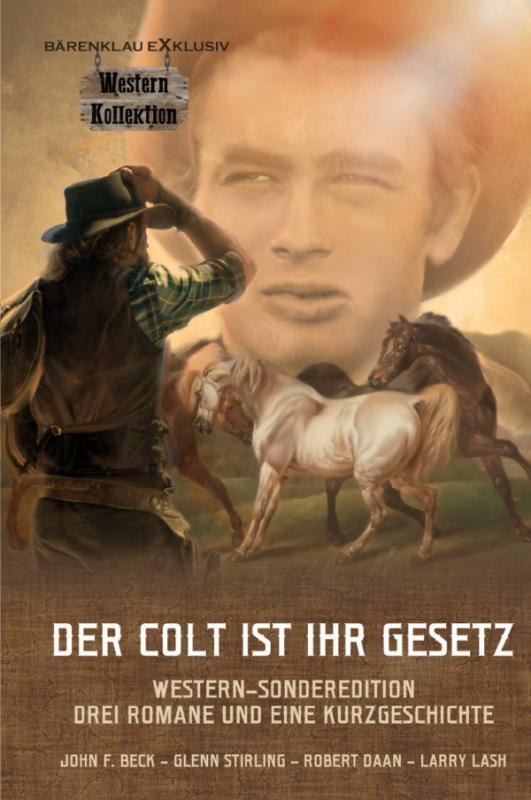 Cover-Bild DER COLT IST IHR GESETZ – Western-Sonderedition: Drei Romane und eine Kurzgeschichte