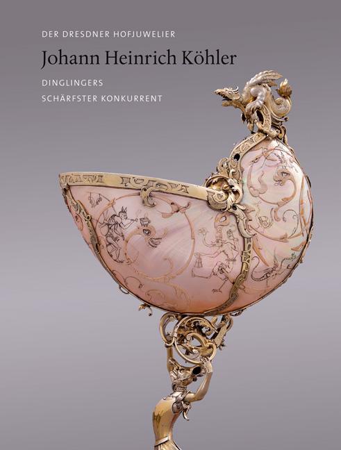 Cover-Bild Der Dresdner Hofjuwelier Johann Heinrich Köhler