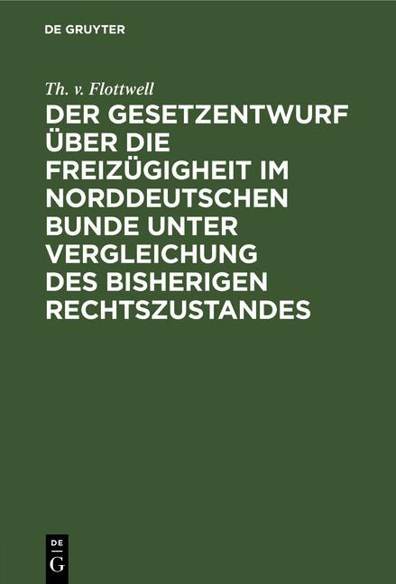 Cover-Bild Der Gesetzentwurf über die Freizügigheit im Norddeutschen Bunde unter Vergleichung des bisherigen Rechtszustandes