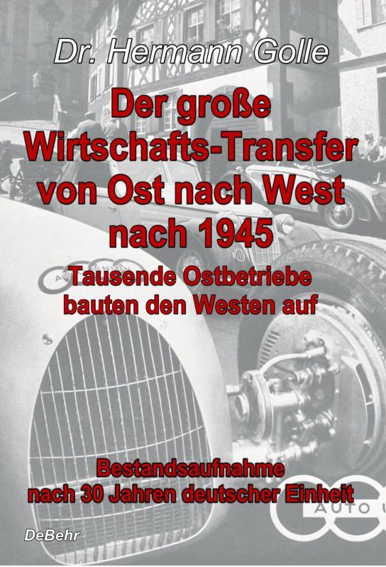 Cover-Bild Der große Wirtschafts-Transfer von Ost nach West nach 1945 - Tausende Ostbetriebe bauten den Westen auf - Bestandsaufnahme nach 30 Jahren deutscher Einheit