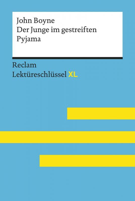 Cover-Bild Der Junge im gestreiften Pyjama von John Boyne: Lektüreschlüssel mit Inhaltsangabe, Interpretation, Prüfungsaufgaben mit Lösungen, Lernglossar. (Reclam Lektüreschlüssel XL)
