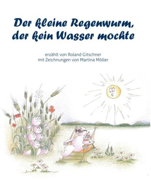 Cover-Bild Der kleine Regenwurm, der kein Wasser mochte