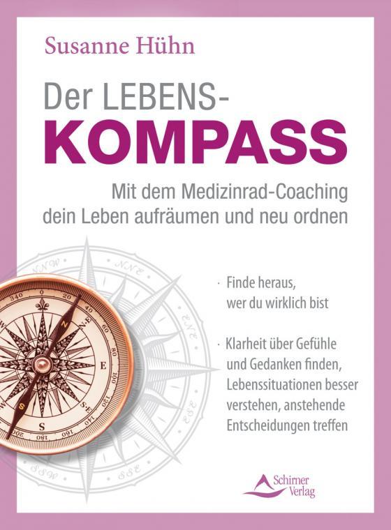Cover-Bild Der Lebenskompass – Mit dem Medizinrad-Coaching dein Leben aufräumen und neu ordnen