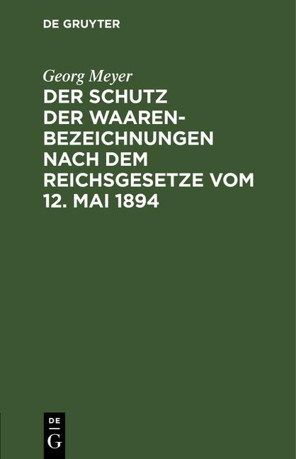 Cover-Bild Der Schutz der Waarenbezeichnungen nach dem Reichsgesetze vom 12. Mai 1894
