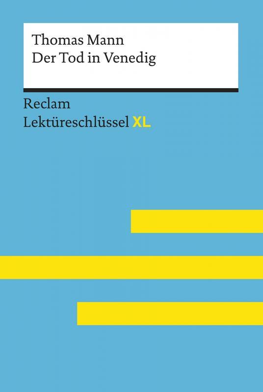 Cover-Bild Der Tod in Venedig von Thomas Mann: Lektüreschlüssel mit Inhaltsangabe, Interpretation, Prüfungsaufgaben mit Lösungen, Lernglossar. (Reclam Lektüreschlüssel XL)