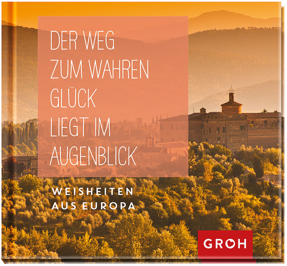Cover-Bild Der Weg zum wahren Glück liegt im Augenblick: Weisheiten aus Europa