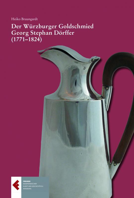 Cover-Bild Der Würzburger Goldschmied Georg Stephan Dörffer (1771-1824)